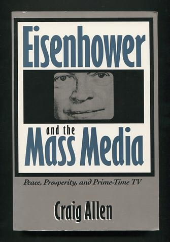 Image for Eisenhower and the Mass Media: Peace, Prosperity, and Prime-Time TV