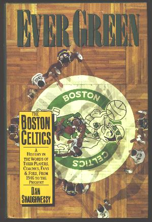 Image for Ever Green -- The Boston Celtics: A History in the Words of Their Players, Coaches, Fans, and Foes, from 1946 to the Present [*SIGNED*]