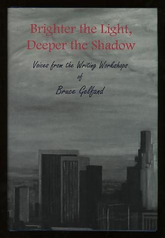 Image for Brighter the Light, Deeper the Shadow: Voices from the Writing Workshops of Bruce Gelfand
