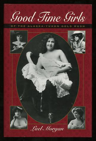 Image for Good Time Girls of the Alaska-Yukon Gold Rush