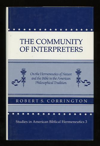 Image for The Community of Interpreters: On the Hermeneutics of Nature and the Bible in the American Philosophical Tradition [*SIGNED*]