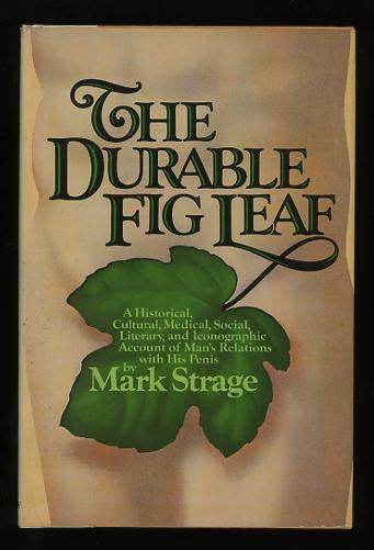 Image for The Durable Fig Leaf: A Historical, Cultural, Medical, Social, Literary, and Iconographic Account of Man's Relations with His Penis