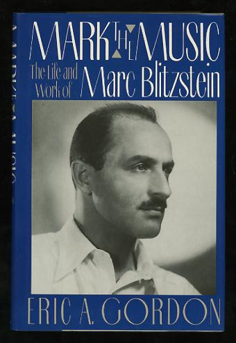 Image for Mark the Music: The Life and Work of Marc Blitzstein [*SIGNED*]