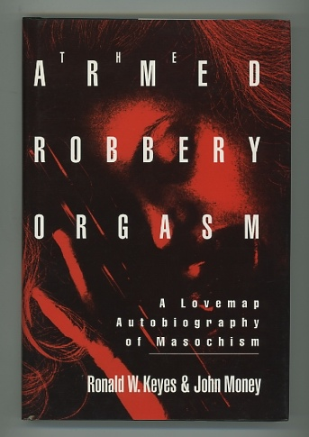 Image for The Armed Robbery Orgasm: A Lovemap Autobiography of Masochism