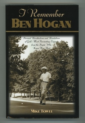 Image for I Remember Ben Hogan: Personal Recollections and Revelations of Golf's Most Fascinating Legend from the People Who Knew Him Best