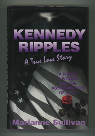 Image for Kennedy Ripples: A True Love Story: A Priest, A Woman, and the Assassination of J.F.K. [*SIGNED*]