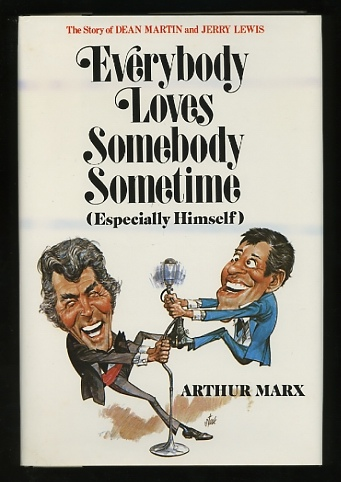 Image for Everybody Loves Somebody Sometime (Especially Himself): The Story of Dean Martin and Jerry Lewis