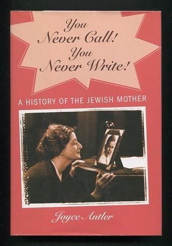 Image for You Never Call! You Never Write!: A History of the Jewish Mother