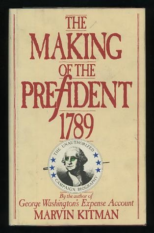 Image for The Making of the Prefident [President] 1789: The Unauthorized Campaign Biography [*SIGNED*]