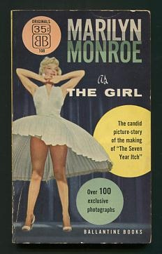 "Image for Ballantine Books presents Marilyn Monroe as The Girl; the candid picture-story of the making of ""The Seven Year Itch.""  Photographs by Sam Shaw.  Foreword by George Axelrod."