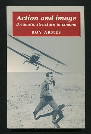 Image for Action and Image: Dramatic Structure in Cinema