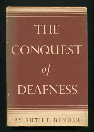Image for The Conquest of Deafness: A History of the Long Struggle to Make Possible Normal Living to Those Handicapped by Lack of Normal Hearing [*SIGNED* with an interesting assocation]