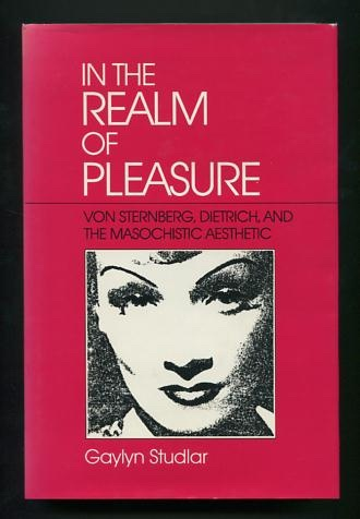 Image for In the Realm of Pleasure: Von Sternberg, Dietrich, and the Masochistic Aesthetic