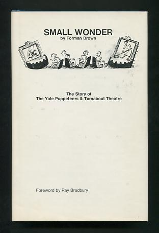 Image for Small Wonder: The Story of The Yale Puppeteers and the Turnabout Theatre [*SIGNED*]