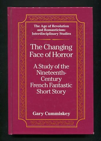 Image for The Changing Face of Horror: A Study of the Nineteenth-Century French Fantastic Short Story