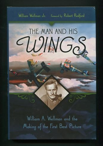 Image for The Man and His Wings: William A. Wellman and the Making of the First Best Picture [*SIGNED*]