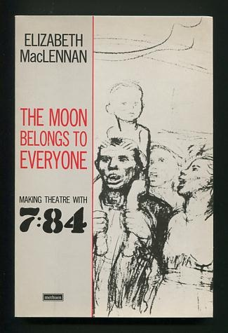 Image for The Moon Belongs to Everyone: Making Theatre with 7:84 [*SIGNED*]