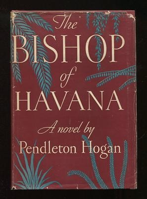 The Bishop of Havana: The Romantic Story of a Bishop Who Tried to Swallow Life Whole