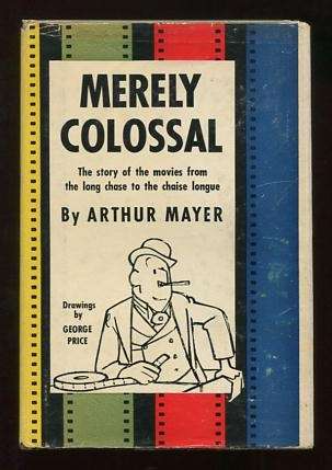 Image for Merely Colossal; the story of the movies from the long chase to the chaise longue [*SIGNED*]