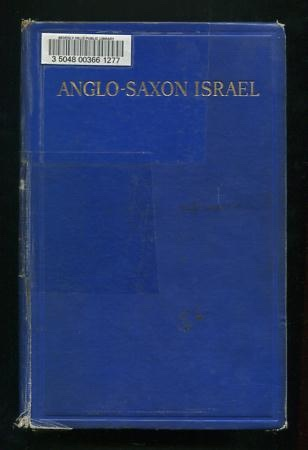 Image for Anglo-Saxon Israel, or Israel-Britain: An Explanation of the Origin, Function and Destiny of the Norse-Anglo-Celto-Saxon Race in the British Empire, U.S.A., Holland, Scandinavia and Iceland