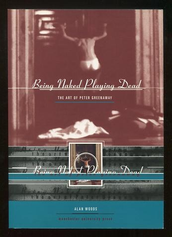 Image for Being Naked Playing Dead: The Art of Peter Greenaway