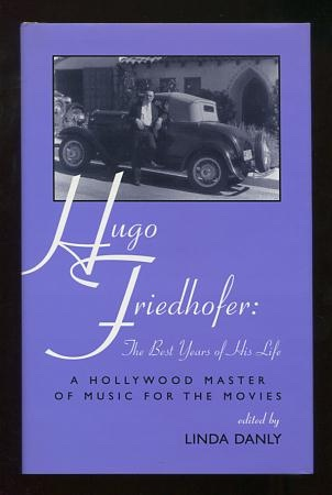 Image for Hugo Friedhofer: The Best Years of His Life: A Hollywood Master of Music for the Movies