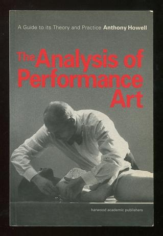 Image for The Analysis of Performance Art; a guide to its theory and practice