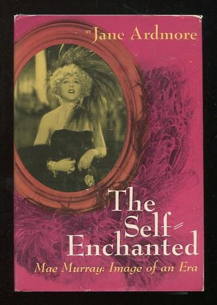 Image for The Self-Enchanted -- Mae Murray: Image of an Era