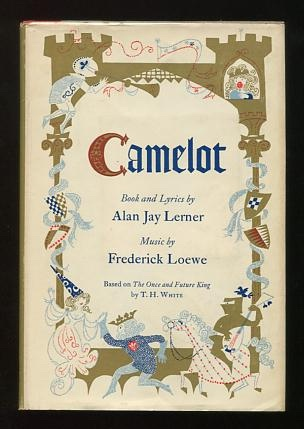 "Camelot; a new musical (based on ""The Once and Future King"" by T.H. White)"