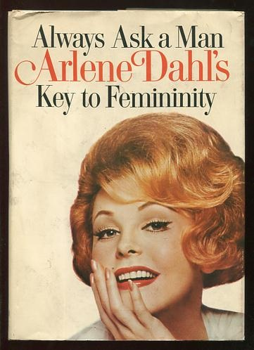Image for Always Ask a Man: Arlene Dahl's Key to Femininity