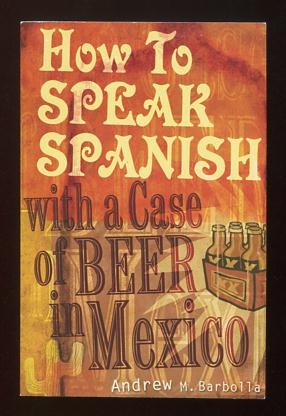 Image for How to Speak Spanish with a Case of Beer in Mexico [*SIGNED*]