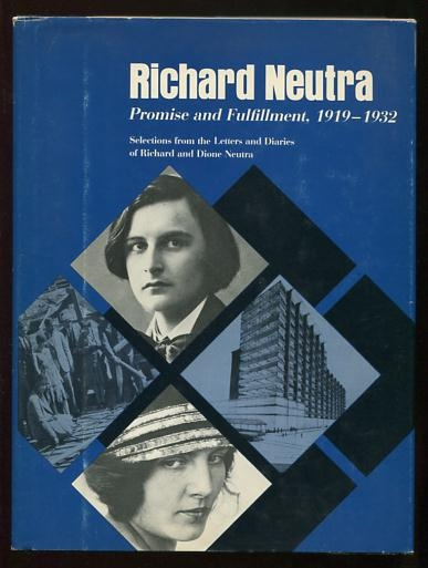 Image for Richard Neutra: Promise and Fulfillment, 1919-1932: Selections from the Letters and Diaries of Richard and Dione Neutra [*SIGNED* by Dione Neutra]