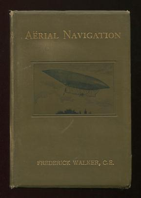 Image for Aerial Navigation; a practical handbook on the construction of dirigible balloons, aerostats, aeroplanes, and aeromotors