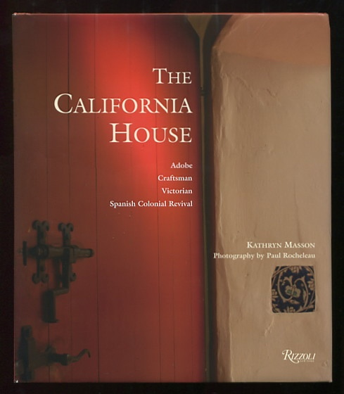 Image for The California House: Adobe, Craftsman, Victorian, Spanish Colonial Revival