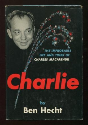 Image for Charlie; the improbable life and times of Charles MacArthur [*SIGNED*]