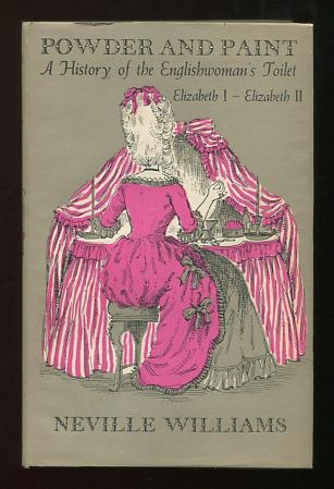 Image for Powder and Paint: A History of the Englishwoman's Toilet: Elizabeth I - Elizabeth II