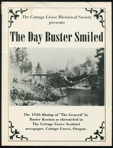 Image for The Day Buster Smiled; the 1926 filming of 'The General' by Buster Keaton as chronicled in The Cottage Grove Sentinel newspaper, Cottage Grove, Oregon