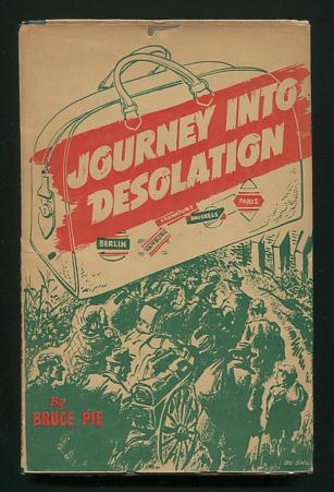 Image for Journey Into Desolation: The Journal of a 2,000 mile tour through the wreckage of the Third Reich, shortly after the Nazi surrender [*SIGNED*]