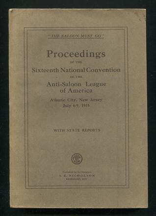 Image for Proceedings of the Sixteenth Annual Convention of the Anti-Saloon League of America; Atlantic City, New Jersey, July 6-9, 1915
