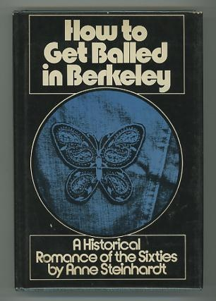 Image for How to Get Balled in Berkeley: A Historical Romance of the Sixties