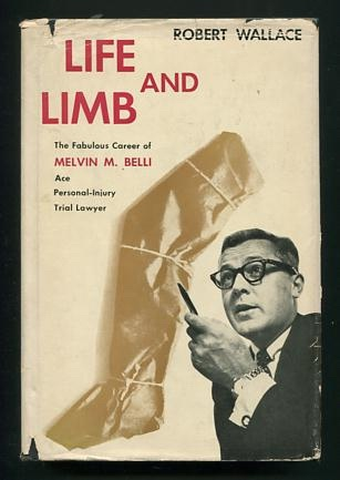 Image for Life and Limb: An Account of the Career of Melvin M. Belli, Personal-Injury Trial Lawyer [*SIGNED* by Belli]