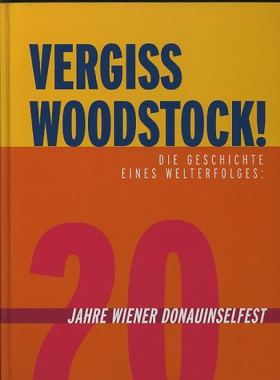 Image for Vergiss Woodstock!: die geschichte eines welterfolges: 20 jahre Wiener Donauinselfest [Forget Woodstock!: The History of a World Success (rough translation)]
